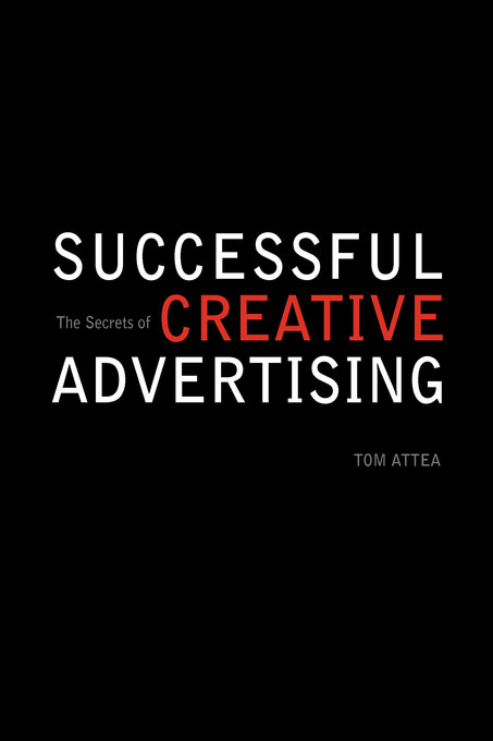 Book Cover: The Secrets of Successful Creative Advertising by Tom Attea